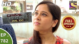 Crime Patrol Dial 100 - Ep 782 - Full Episode - 22nd May, 2018