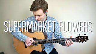 Ed Sheeran - Supermarket Flowers - Meets Solo Fingerstyle Guitar
