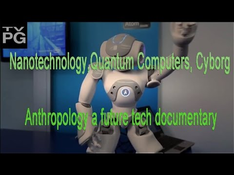 PBS Nova Nanotechnology & Quantum Computers & Cyborg Anthropology Science Documentary 2016 HD
