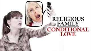 Religious Family - Conditional Love (TTA Podcast 312)