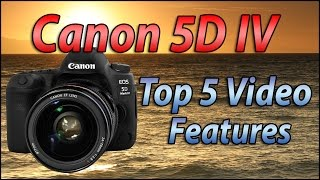 Top 5 Canon 5D IV Video Features No One is Talking About | 5D4 Review Tutorial
