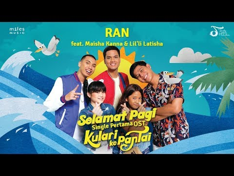 OST. Kulari Ke Pantai   Selamat Pagi - RAN Feat. Maisha Kanna & Lil'li Latisha mp3