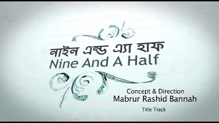 Nine And A Half | Life  A Ahce (Full Song) Bangla Natok Title Track |
