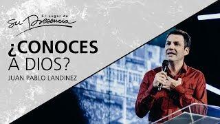 ¿Conoces a Dios? - Juan Pablo Landínez - 24 Junio 2017 | Prédicas Cristianas 2017