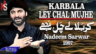 Nadeem Sarwar - Karbala Ley Chal Mujhe 1997