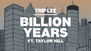 trip lee  billion years ft taylor hill