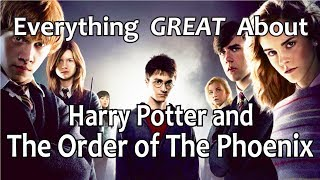Everything GREAT About Harry Potter and The Order of The Phoenix!