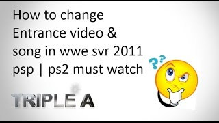 How to change Entrance video & song in wwe svr 2011 psp | ps2