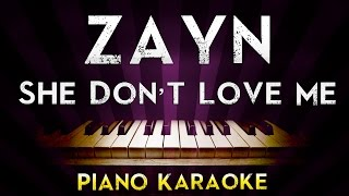 ZAYN - SHE DON'T LOVE ME    Higher Key Piano Karaoke Instrumental Lyrics Cover Sing Along
