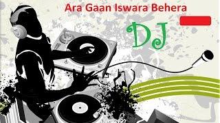 Ara Gaan Iswara Behera Jhia - Dj  Mix