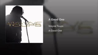A Good One - Wayne Toups- This is a song I wrote. Wayne Toups recorded It!