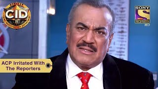 Your Favorite Character | ACP Irritated With The Reporters | CID