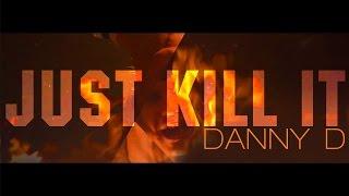 DANNY D MALOY JUST KILL IT (official video clip)