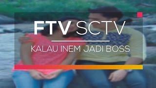 FTV SCTV - Kalau Inem Jadi Boss