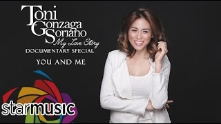 Toni Gonzaga - You and Me (My Love Story Documentary Special)