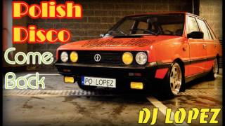 Polish Disco Mix Come Back by DJ LOPEZ