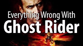 Everything Wrong With Ghost Rider In 17 Minutes Or Less