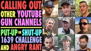CALLING OUT Other Gun Channels! Put Up Or Shut Up! (1639 Challenge & Angry Rant)