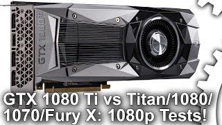 [1080p] GTX 1080 Ti Gaming Benches vs GTX 1080/Titan X/GTX 1070/R9 Fury X!