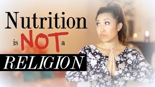 Nutrition is NOT a Religion!