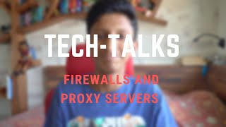 TechTalks #2 Firewalls and Proxy Servers Explained!!