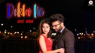 Dekho Na - Official Music Video | Ayaz Ismail | Zohra Lasii