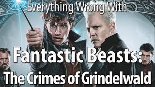 Everything Wrong With Fantastic Beasts: The Crimes of Grindelwald