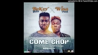 BEKEY MILLS FT WISA GRIED - COME CHOP (Prod. by Ronyturnmeup)