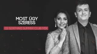 DJ Szatmári feat  Jucus - Most úgy szeress (DJ Szatmári Summer Club Mix)