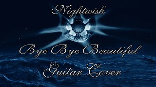 Nightwish-Bye Bye Beautiful (Guitar Cover)