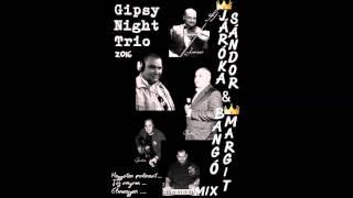 Gipsy Night Trio - Jároka Sándor & Bangó Margit MIX 2016
