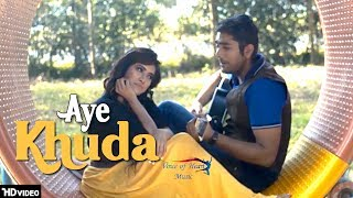 Aye Khuda | Anik ft. Sumedha | New Hindi Songs 2018 | Valentine Special | VOHM