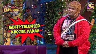 Multi-Talented Kaccha Yadav - The Kapil Sharma Show