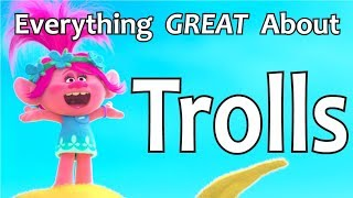 Everything GREAT About Trolls!