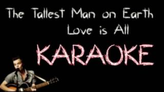 KARAOKE │The Tallest Man on Earth - Love is All │ INSTRUMENTAL