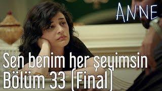 Anne 33. Bölüm (Final) - Sen Benim Her Şeyimsin