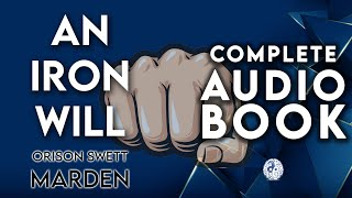 🔥 Iron Will Orison Swett Marden Full AudioBook | How to Stay Focused, Achieve Success & Life Goals