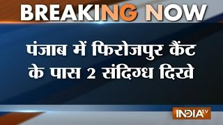 Punjab: 2 Suspects Seen in Firozpur Cant, Security Force Launches Search Operation