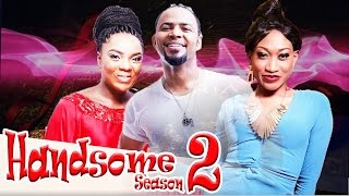 Handsome 2   -  Latest Nigerian Nollywood Movie