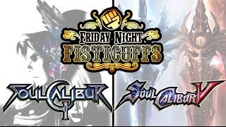 Friday Night Fisticuffs - Soul Calibur 2 & 5
