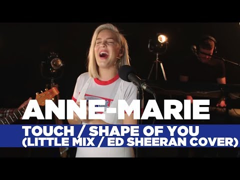 Anne-Marie - 'TouchShape of You' (Little MixEd Sheeran Cover) (Capital Live Session)