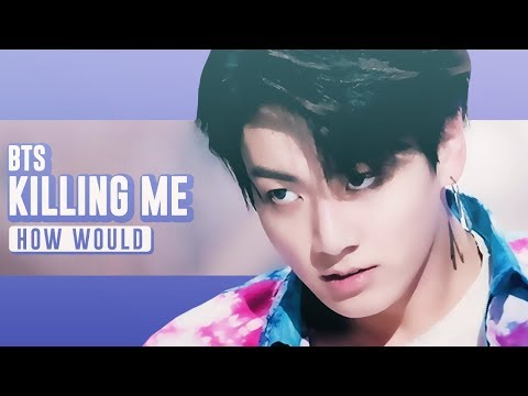 How Would BTS sing 'Killing Me' by iKON • Line Distribution