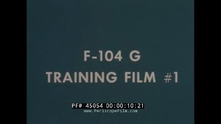 LOCKHEED F-104G STARFIGHTER  PILOT TRAINING FILM   PREFLIGHT CHECKOUT   GEORGE AIR FORCE BASE 45054