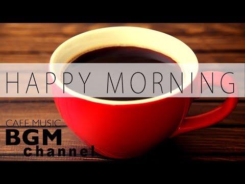 Happy Morning Jazz Mix Relaxing Jazz & Bossa Nova Music Morning Cafe Music