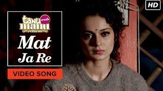 Mat Ja Re (Video Song) | Tanu Weds Manu Returns | Kangana Ranaut, R. Madhavan