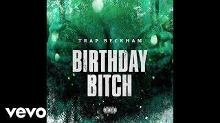 Trap Beckham - Birthday Bitch (Audio)