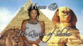 Moses & The Queen of Sheba.