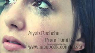 Prem Tumi Ki.. Ayub Bachchu
