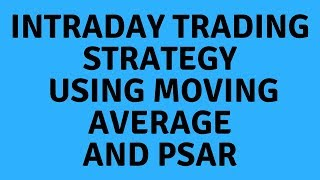 Best Intraday Trading Strategy Using Moving Average And PSAR