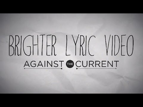 Against The Current Brighter Official Lyric Video